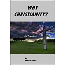 Why Christianity: Did Jesus Exist?