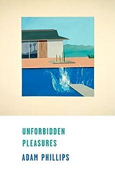 Unforbidden Pleasures by [Phillips, Adam]