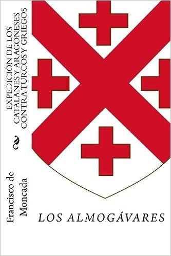Expedición de los catalanes y aragoneses contra turcos y griegos: Los almogávares en el Mediterráneo oriental: Amazon.es: Francisco de Moncada: Libros