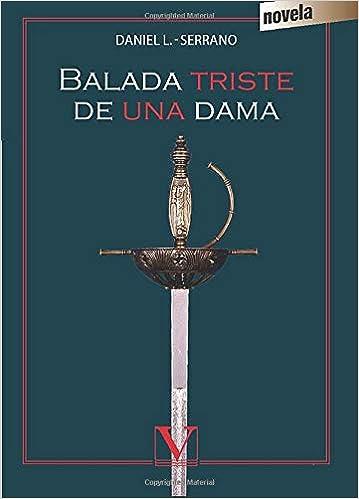 BALADA TRISTE DE UNA DAMA (Narrativa): Amazon.es: LÓPEZ-SERRANO, DANIEL: Libros