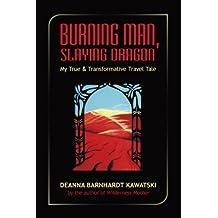 Burning Man, Slaying Dragon: My True and Transformative Travel Tale