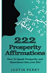 222 Prosperity Affirmations:: How To Speak Prosperity and Abundance into your life! Paperback