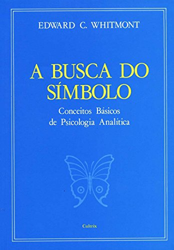 A Busca do Símbolo: Conceitos Báscicos da Psicologia Analítica