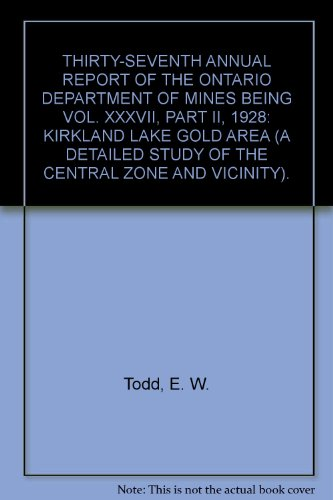 Thirty Seventh Annual Report Of The Ontario Department Of Mines Being Vol  Xxxvii  Part Ii  1928  Kirkland Lake Gold Area  A Detailed Study Of The Central Zone And Vicinity