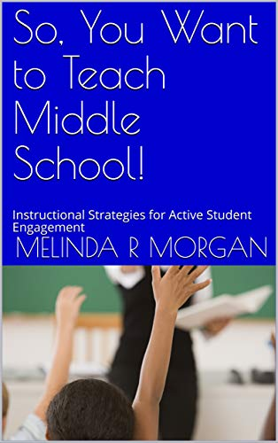 So You Want To Teach Middle School Instructional Strategies For