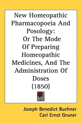 New Homeopathic Pharmacopoeia And Posology: Or The Mode Of Preparing Homeopathic Medicines, And The Administration Of Doses (1850)