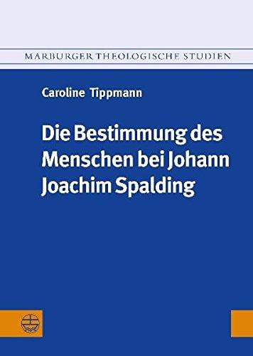 Die Bestimmung des Menschen bei Johann Joachim Spalding (1714-1804) (Marburger Theologische Studien (Mthst))