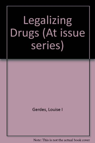 Legalizing Drugs (At Issue Series)