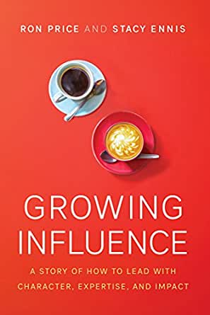 Growing Influence: A Story of How to Lead with Character, Expertise, and Impact (English Edition)