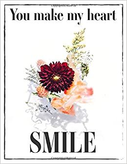 You make my heart smile: 110 Pages - Notebook, Journal ...