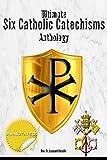 Ultimate Six Catholic Catechisms