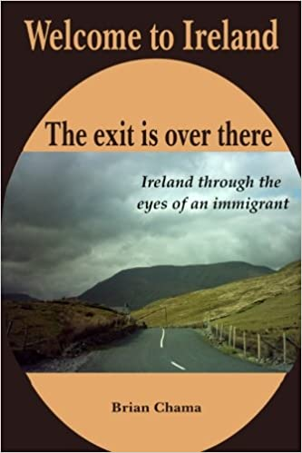Welcome to Ireland. The exit is over there.: Ireland through the eyes of an immigrant.