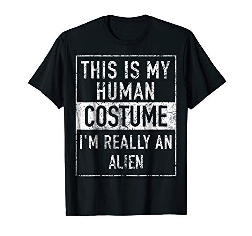 This Is My Human Costume I'm really an Alien -