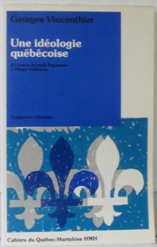 Une idéologie québécoise: De Louis-Joseph Papineau à Pierre Vallières (Collection Histoire) (French Edition)