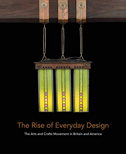 Pdf Arts The Rise of Everyday Design: The Arts and Crafts Movement in Britain and America