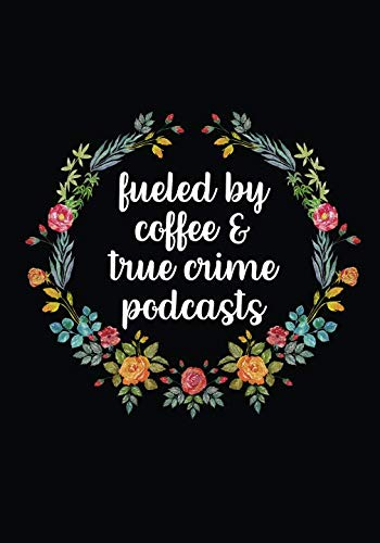 Fueled By Coffee And True Crime Podcasts: True Crime And Coffee Notebook (7x10) - True Crime Gifts For Women - 200 Blank Lined Journal Pages