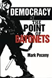 Democracy at the Point of Bayonets