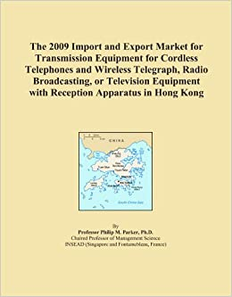 The 2009 Import and Export Market for Transmission Equipment for Cordless Telephones and Wireless Telegraph, Radio Broadcasting, or Television Equipment with Reception Apparatus in Hong Kong
