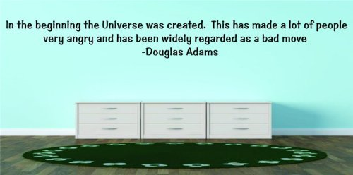 Decal - Vinyl Wall Sticker : Discounted Sale Item : In the beginning the Universe was created. This has made a lot of people very angry and has been widely regarded as a bad move - Douglas Adams Famous Inspirational Life Quote - Home Decor Living Room Bedroom Size : 10 Inches X 24 Inches - 22 Colors Available