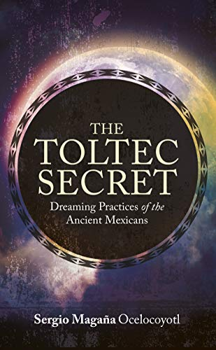 [Free] The Toltec Secret: Dreaming Practices of the Ancient Mexicans<br />[T.X.T]