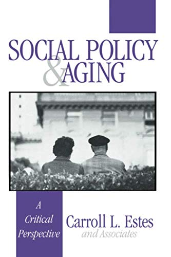 Social Policy and Aging: A Critical Perspective (NULL)