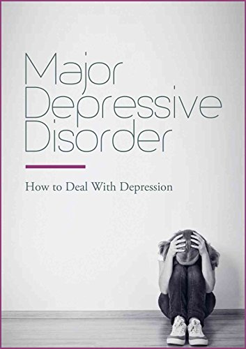 Cd Depression (Major Depressive Disorder - How to Deal With Depression: Discover The Major Depressive Disorder Symptoms, Diagnosis & Treatments (Dealing With Depression))