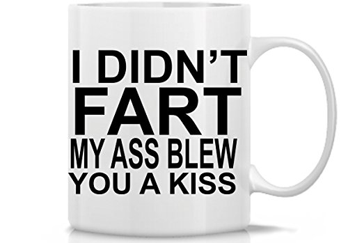 I Didn't Fart My Ass Blew You a Kiss Offensive White Coffee Mug | Great Mug Gift Idea for Father or anyone who farts | 11 Oz Fart Coffee Mug by Hot Ass Tees