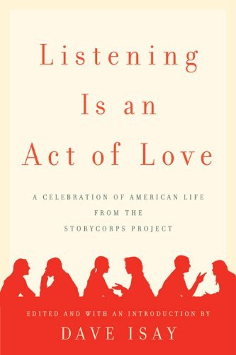 Listening Is an Act of Love A Celebration of American Life from the Storycorps Project [HC,2007] pdf