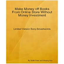Make Money off Books From Online Store Without Money Investment-Limited Version Sony-Smashwords: An Insider's Guide on Using Smashwords to Establish Your Online Business by Paying Nothing! AAA+++