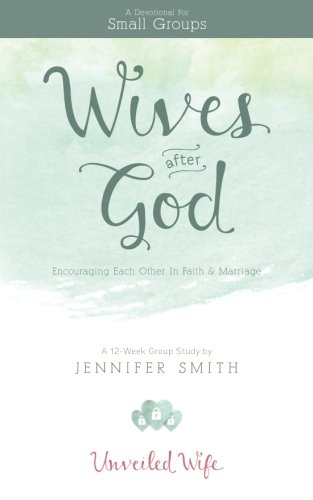 Wives After God: Encouraging Each Other In Faith & Marriage