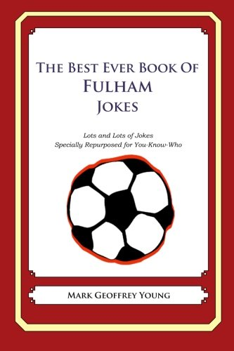 The Best Ever Book of Fulham Jokes: Lots and Lots of Jokes Specially Repurposed for You-Know-Who ebook