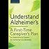 Understand Alzheimer's: A First-Time Caregiver's Plan to Understand & Prepare for Alzheimer's & Dementia