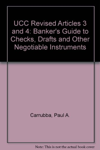 Ucc Revised Articles 3 & 4: The Banker's Guide to Checks, Drafts and Other Negotiable Instruments