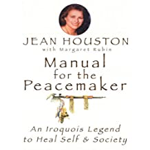 Manual for the Peacemaker: An Iroquois Legend to Heal Self and Society