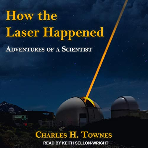 How the Laser Happened: Adventures of a Scientist by Tantor Audio