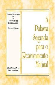 A Palavra Sagrada para o Reavivamento Matinal - Estudo-Cristalização de Jó, Provérbios e Eclesiastes, Vol 1