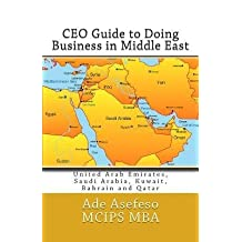 [ CEO GUIDE TO DOING BUSINESS IN MIDDLE EAST: UNITED ARAB EMIRATES, SAUDI ARABIA, KUWAIT, BAHRAIN AND QATAR Paperback ] Asefeso Mc Mba, Ade ( AUTHOR ) Jun - 05 - 2014 [ Paperback ]