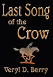 Last Song of the Crow, Veryl D. Barry, 1462670539