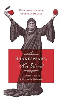 Book Shakespeare, Not Stirred: cocktails for your everyday dramas