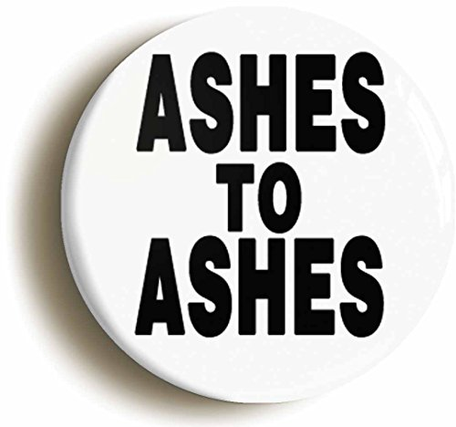 Ashes To Ashes Button Pin (Size Is 1inch Diameter)