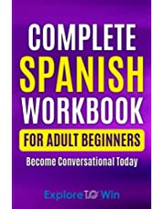 Complete Spanish Workbook For Adult Beginners: Essential Spanish Words And Phrases You Must Know