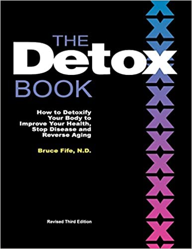The detox book how to detoxify your body to improve your health the detox book how to detoxify your body to improve your health stop disease and reverse aging third edition edition fandeluxe Choice Image