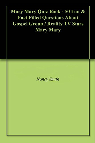 Mary Mary Quiz Book - 50 Fun & Fact Filled Questions About Gospel Group / Reality TV Stars Mary Mary