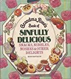 Grandma Rose's Book of Sinfully Delicious Snacks, Nibbles, Noshes & Other DelightsS by