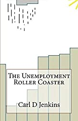 The Unemployment Roller Coaster: Keeping Yourself on Track When Your Life Goes Off The Rails