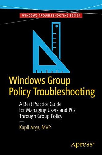 Windows Group Policy Troubleshooting: A Best Practice Guide for Managing Users and PCs Through Group Policy