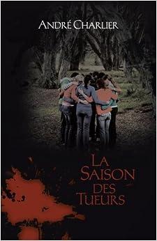 La Saison Des Tueurs (French Edition)