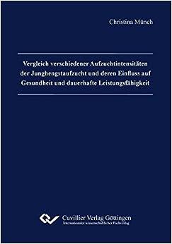 Book Vergleich verschiedener Aufzuchtintensitäten der Junghengstaufzucht und deren Einfluss auf Gesundheit und dauerhafte Leistungsfähigkeit