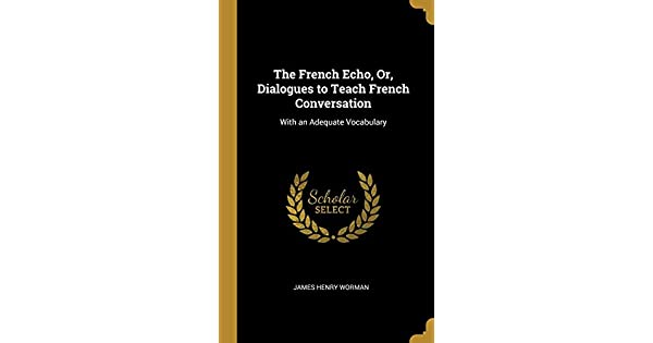 The French Echo, Or, Dialogues to Teach French Conversation