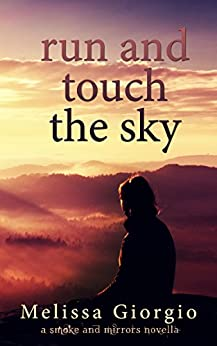 Run and Touch the Sky (Smoke and Mirrors Novella Book 2) by [Giorgio, Melissa]